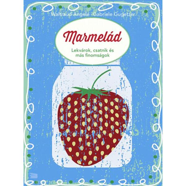 Marmelád - Lekvárok, csatnik és más finomságok