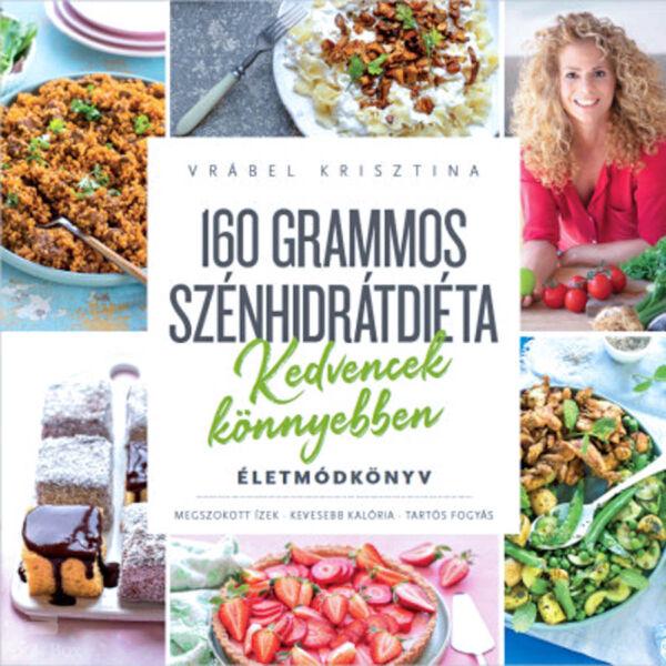 160 grammos szénhidrátdiéta - Kedvencek könnyebben - Életmódkönyv