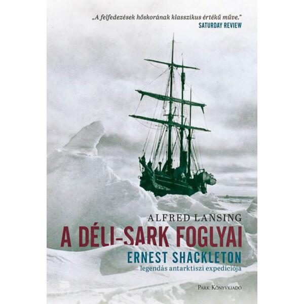 A Déli-sark foglyai - Ernest Shackleton legendás antarktiszi expedíciója