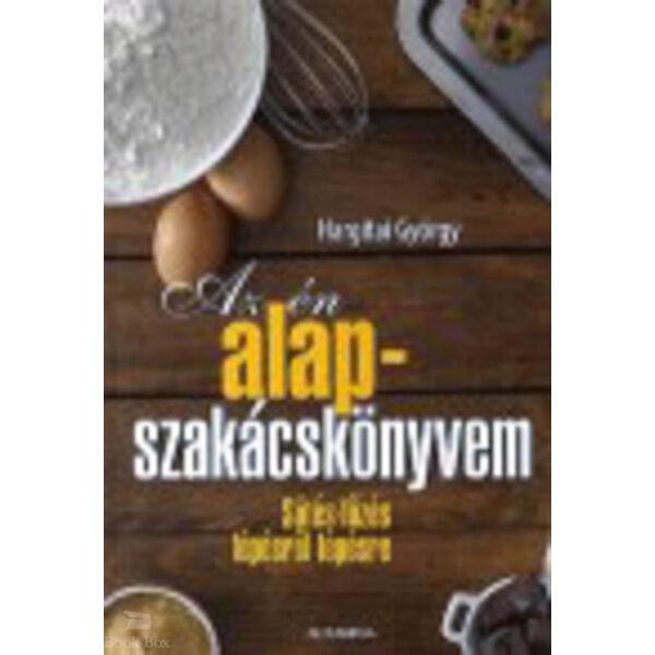 Az én alapszakácskönyvem - Sütés-főzés lépésről lépésre