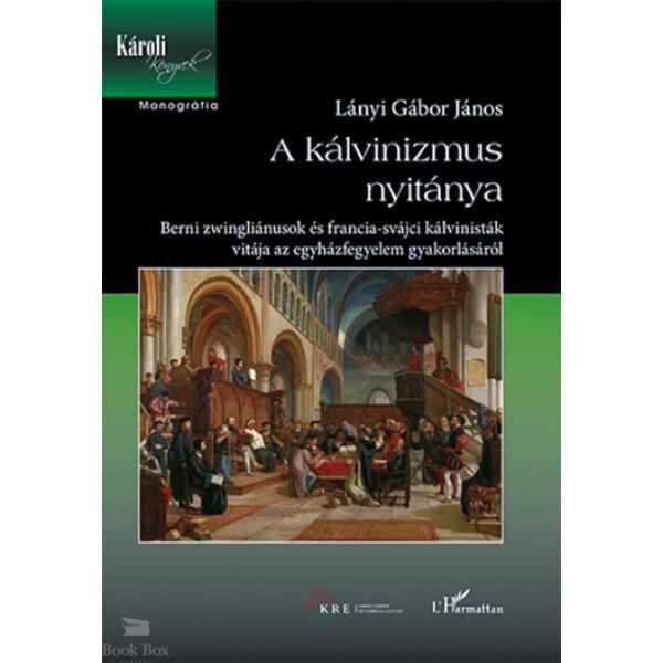 A kálvinizmus nyitánya - Berni zwingliánusok és francia-svájci kálvinisták vitája az egyházfegyelem gyakorlásáról
