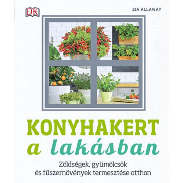 Konyhakert a lakásban - Zöldségek, gyümölcsök és fűszernövények termesztése otthon