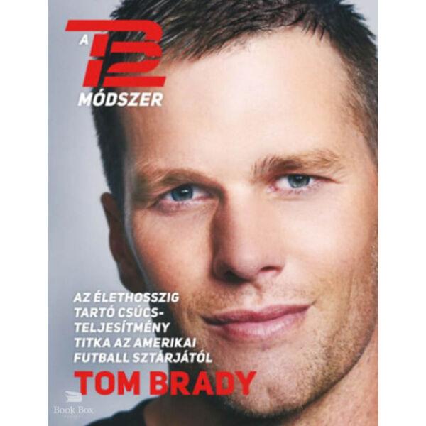 A TB12 módszer - Az élethosszig tartó csúcsteljesítmény titka az amerikai futball sztárjától