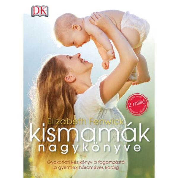 Kismamák nagykönyve - Gyakorlati kézikönyv a fogamzástól a gyermek hároméves koráig