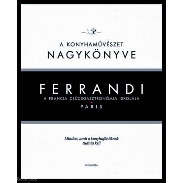 Ferrandi: A konyhaművészet nagykönyve - A francia csúcsgasztronómia iskolája - Paris