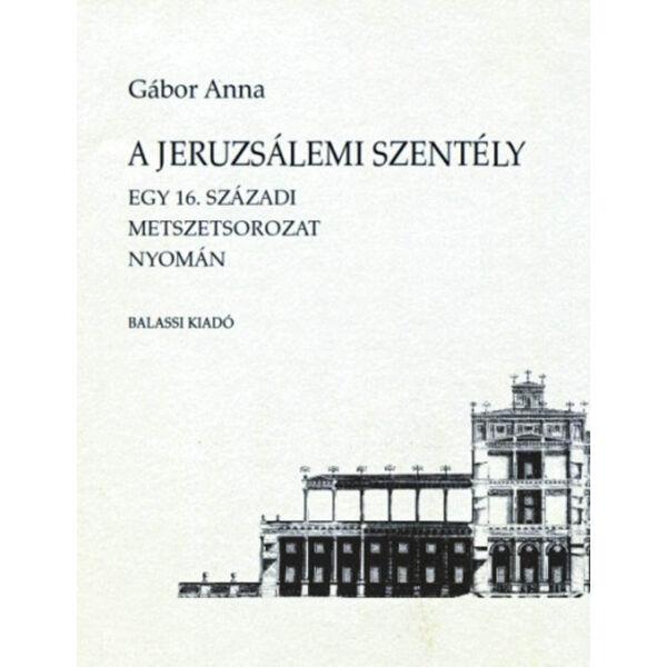 A jeruzsálemi Szentély - Egy 16. századi metszetsorozat nyomán