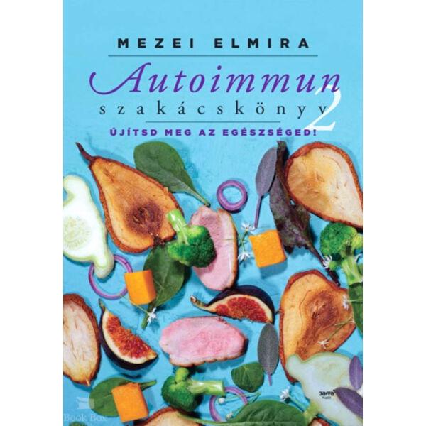 Autoimmun szakácskönyv 2. - Újítsd meg az egészségedet!