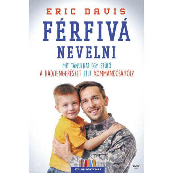 Férfivá nevelni - Mit tanulhat egy szülő a haditengerészet elit kommandósaitól?
