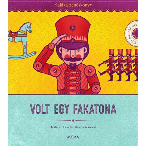 Volt egy fakatona - Kaláka zenéskönyv CD-melléklettel - Válogatás 50 év gyerekdalaiból