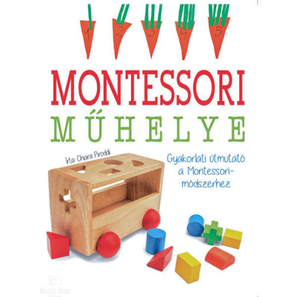 Montessori műhelye - Gyakorlati útmutató a Montessori-módszerhez