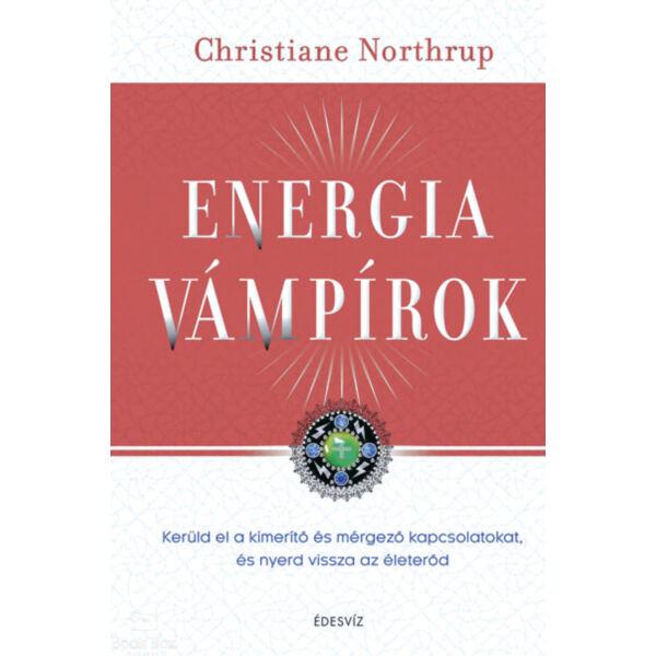 Energiavámpírok - Kerüld el a kimerítő és mérgező kapcsolatokat, és nyerd vissza az életerőd