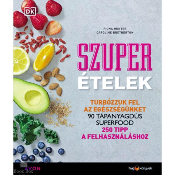 Szuperételek - Turbózzuk fel az egészségünket; 90 tápanyagdús superfood; 250 tipp a felhasználáshoz