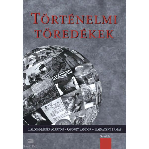 Történelmi töredékek - Válogatás a Napi Történelmi Forrás szerzőinek írásaiból III.