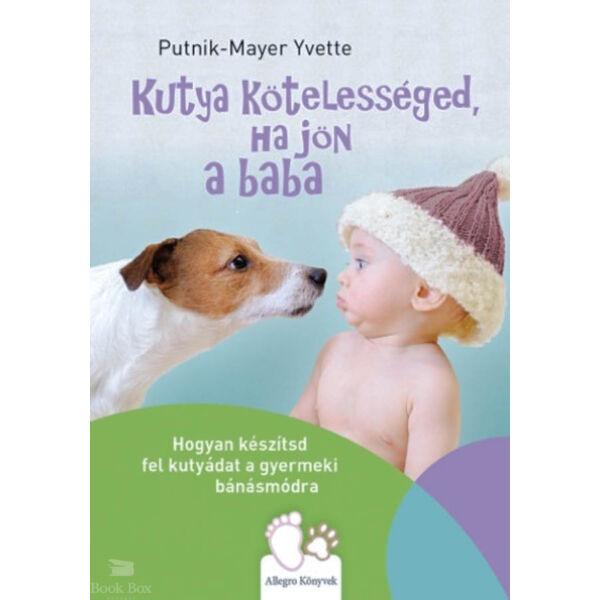 Kutya kötelességed, ha jön a baba - Hogyan készítsd fel kutyádat a gyermeki bánásmódra