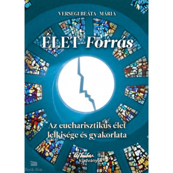 Élet-forrás - Az eucharisztikus élet lelkisége és gyakorlata