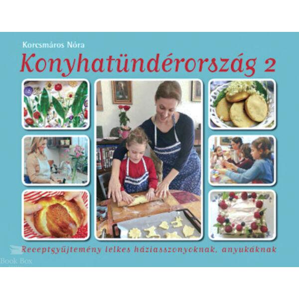 Konyhatündérország 2. - Receptgyűjtemény lelkes háziasszonyoknak, anyukáknak
