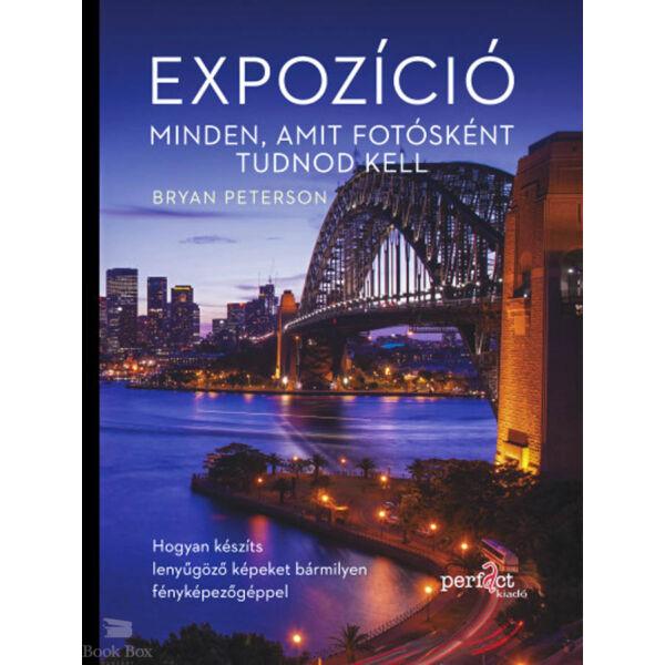 Expozíció - Minden, amit fotósként tudnod kell - Hogyan készíts lenyűgöző képeket bármilyen fényképezőgéppel