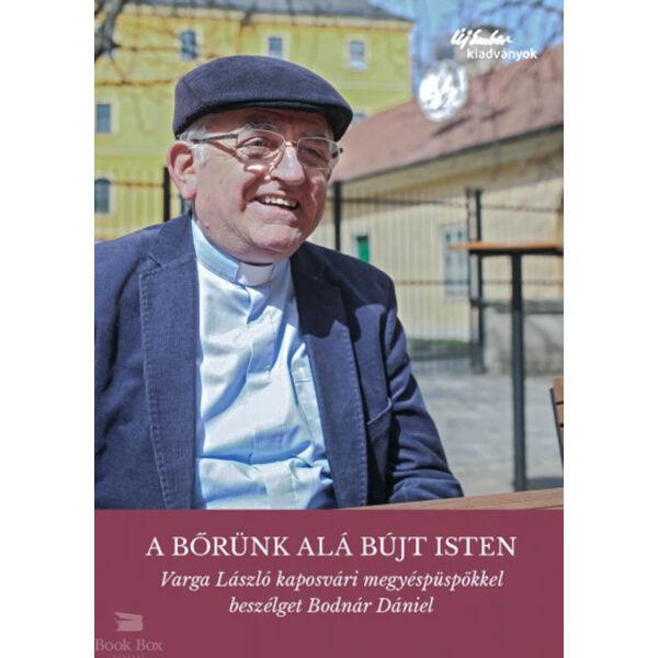 A bőrünk alá bújt Isten - Varga László kaposvári megyéspüspökkel beszélget Bodnár Dániel
