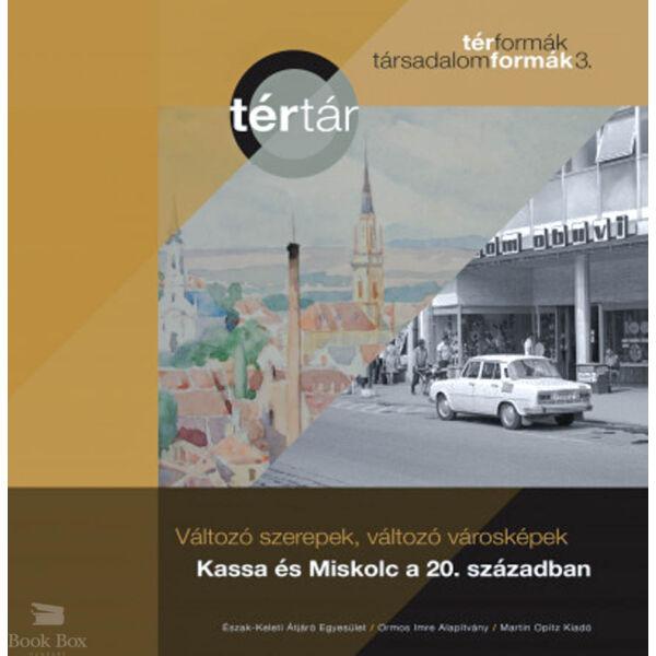 Változó szerepek, változó városképek: Kassa és Miskolc a 20. században